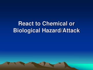 Chemical or Biological Hazard/Attack