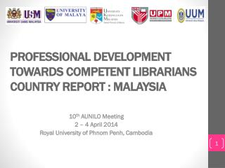 PROFESSIONAL DEVELOPMENT TOWARDS COMPETENT LIBRARIANS COUNTRY REPORT : MALAYSIA