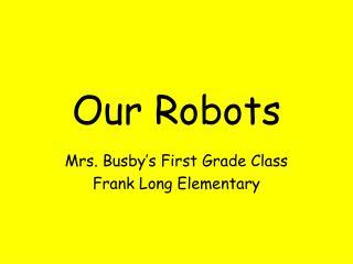 Our Robots
