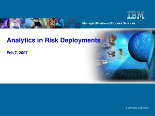 Analytics in Risk Deployments Feb 7, 2007