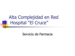 "Alta Complejidad en Red   Hospital ""El Cruce"""