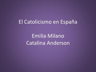 El Catolicismo en España  Emilia Milano Catalina Anderson