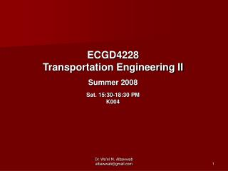 ECGD4228 Transportation Engineering II Summer 2008 Sat. 15:30-18:30 PM K004