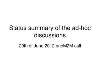 Status summary of the ad-hoc discussions