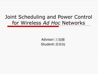 Joint Scheduling and Power Control for Wireless  Ad Hoc  Networks