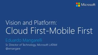 Vision and Platform: Cloud  First-Mobile First
