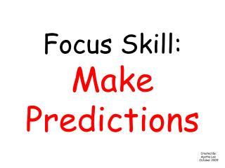 Focus Skill: Make Predictions