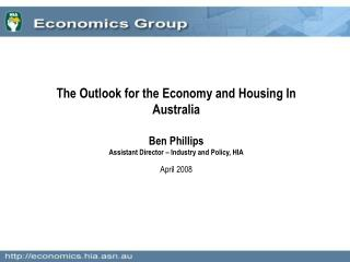 The Outlook for the Economy and Housing In Australia Ben Phillips