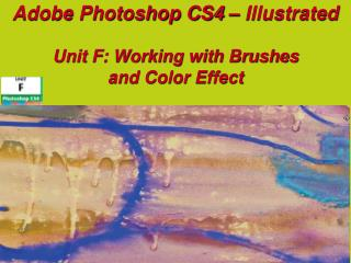 Adobe Photoshop CS4 – Illustrated Unit F: Working with Brushes  and Color Effect