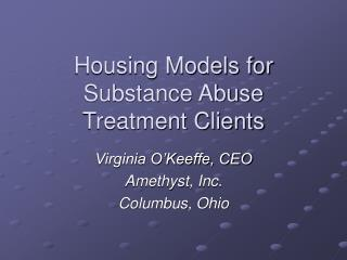 Housing Models for Substance Abuse Treatment Clients