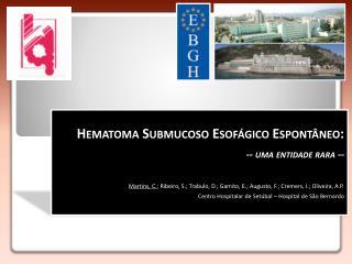 Hematoma Submucoso Esofágico Espontâneo: -- uma entidade rara --