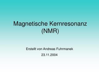 Magnetische Kernresonanz  (NMR)