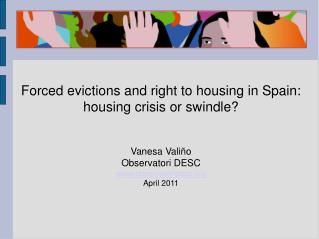 Forced evictions and right to housing in Spain: housing crisis or swindle?  Vanesa Vali�o