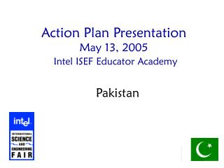 Action Plan Presentation May 13, 2005 Intel  ISEF Educator Academy