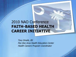 2010 NAO Conference FAITH-BASED HEALTH CAREER INITIATIVE