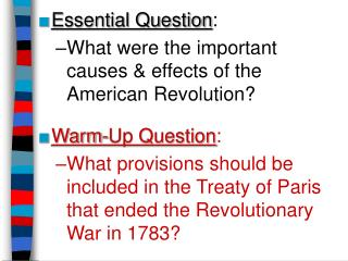 Essential Question : What were the important  causes & effects of the American Revolution?