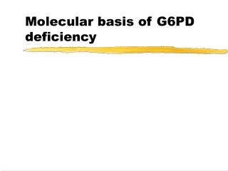 Molecular basis of G6PD deficiency