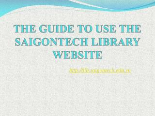 THE GUIDE TO  USE THE SAIGONTECH LIBRARY WEBSITE
