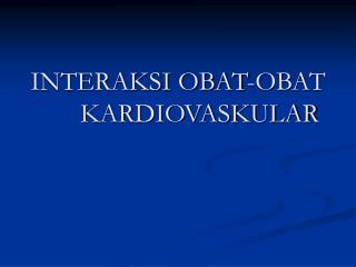 INTERAKSI OBAT-OBAT KARDIOVASKULAR