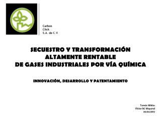 SECUESTRO Y TRANSFORMACIÓN ALTAMENTE RENTABLE DE GASES INDUSTRIALES POR VÍA QUÍMICA