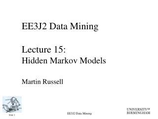 EE3J2 Data Mining Lecture 15:  Hidden Markov Models Martin Russell