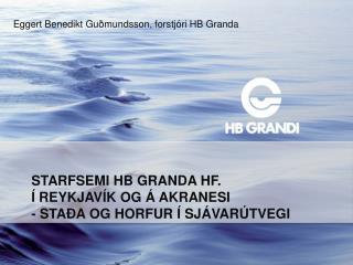 Starfsemi  HB  Granda hf. �  Reykjav�k  og  �  Akranesi -  sta�a og horfur  �  sj�var�tvegi