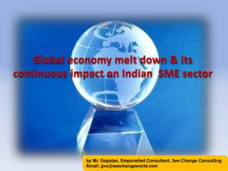 Global economy melt down & its continuous impact on Indian  SME sector