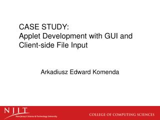 CASE STUDY: Applet Development with GUI and Client-side File Input