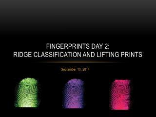 Fingerprints day 2: Ridge Classification and Lifting Prints
