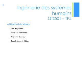 Ingénierie des systèmes humains  GTS501 –  TP5