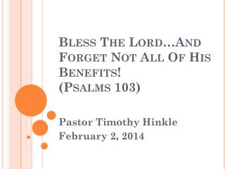 Bless The Lord…And Forget Not All Of His Benefits!  (Psalms 103)