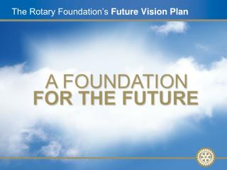 The Rotary Foundation�s  Future Vision Plan