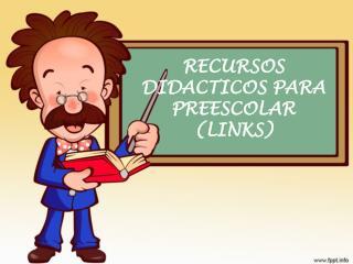 RECURSOS DIDACTICOS PARA PREESCOLAR (LINKS)