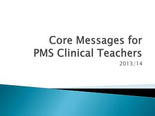 Core Messages for  PMS Clinical Teachers