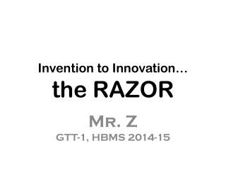 Invention to Innovation� the RAZOR