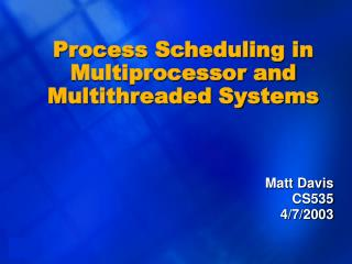Process Scheduling in Multiprocessor and Multithreaded Systems
