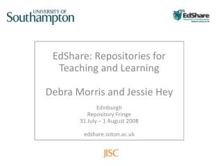 EdShare: Repositories for  Teaching and Learning Debra Morris and Jessie Hey Edinburgh