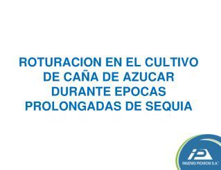 ROTURACION EN EL CULTIVO DE CAÑA DE AZUCAR DURANTE EPOCAS PROLONGADAS DE SEQUIA