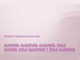 Alcanos, alquenos, alquinos, ciclo alcano, ciclo alquenos y ciclo alquinos
