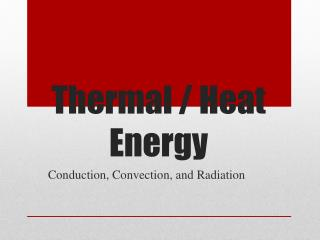 Thermal / Heat Energy