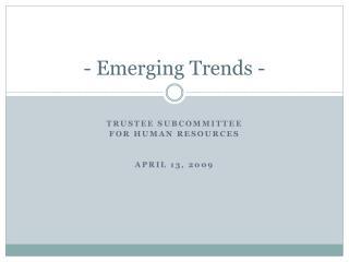 - Emerging Trends -