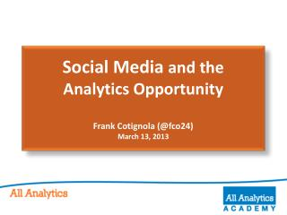 Social Media  and the  Analytics Opportunity Frank Cotignola (@fco24) March  13,  2013