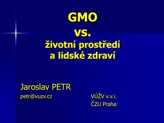 GMO  vs. životní prostředí  a lidské zdraví