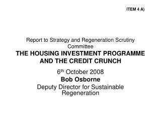 6 th  October 2008 Bob Osborne Deputy Director for Sustainable Regeneration