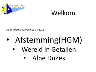 Op de informatieavond 19-04-2012  Afstemming(HGM) Wereld in Getallen Alpe  DuZes