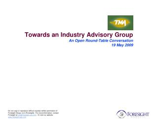 Towards an Industry Advisory Group An Open Round-Table Conversation 19 May 2009