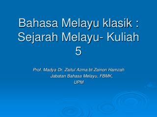 Bahasa Melayu klasik : Sejarah Melayu- Kuliah 5