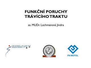 FUNKČNÍ PORUCHY  TRÁVÍCÍHO TRAKTU as. MUDr. Lochmanová Jindra