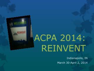 ACPA 2014: REINVENT