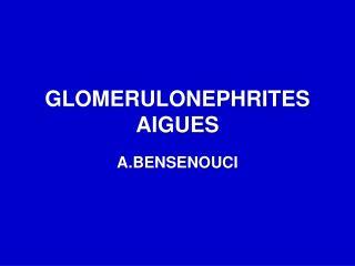 GLOMERULONEPHRITES AIGUES